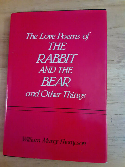 The Love Poems of the Rabbit and the Bear and Other Things by William M. Thompso