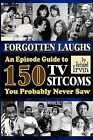 Forgotten Laughs: An Episode Guide to 150 TV Sitcoms You Probably Never Saw by Richard Irvin (Paperback / softback, 2013)