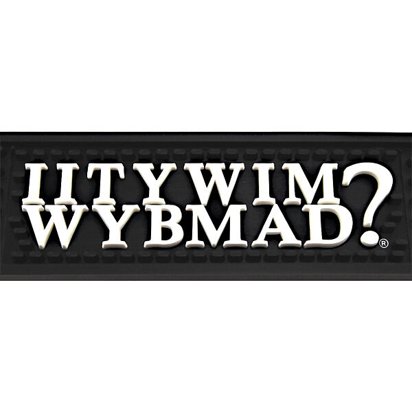 IITYWIMWYBMAD? Bar Service Rubber Spill Mat- Novelty Glassware Beer Drip Catcher