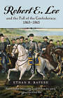 Robert E. Lee and the Fall of the Confederacy, 1863-1865 by Ethan S. Rafuse (Paperback, 2009)