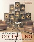 A Passion for Collecting : Decorating with Art and Antiques by François Baudot and Jean Demachy (2004, Hardcover)