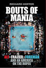 Bouts of Mania: Ali, Frazier and Foreman and an America on the Ropes by Richard Hoffer (Paperback, 2015)