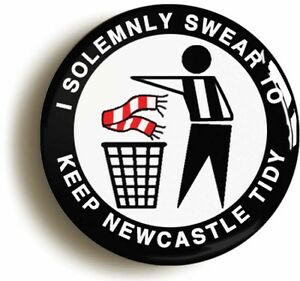 I-SOLEMNLY-SWEAR-TO-KEEP-NEWCASTLE-TIDY-BADGE-BUTTON-PIN-1inch-25mm-diameter