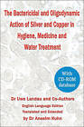 The Bactericidal and Oligodynamic Action of Silver and Copper in Hygiene, Medicine and Water Treatment by Uwe Landau (Hardback, 2007)