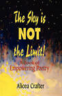 The Sky is NOT the Limit! A Book of Empowering Poetry by Alicea Crafter (Paperback, 2008)