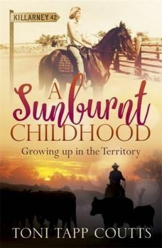 A Sunburnt Childhood: Growing Up in the Territory by Toni Tapp Coutts Paperback