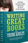 Writing Great Books for Young Adults Everything You Need to Know From Crafting