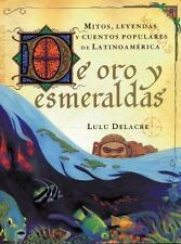De oro y esmeraldas: mitos, leyendas y cuentos popules de latinoamérica by Dela