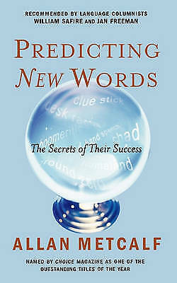 Predicting New Words: The Secrets of Their Success by Allan Metcalf...