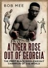 A Tiger Rose Out of Georgia: Tiger Flowers - Champion of the World by Bob Mee (Hardback, 2013)