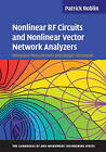 Nonlinear RF Circuits and Nonlinear Vector Network Analyzers: Interactive Measurement and Design Techniques by Patrick Roblin (Hardback, 2011)