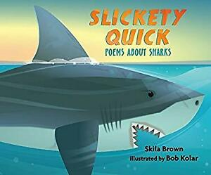 Slickety Quick: Poems about Sharks Picture Book Skila Brown