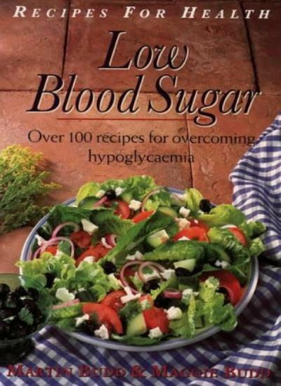 Recipes for Health - Low Blood Sugar: Over 100 Recipes for overcoming Hypoglyca