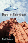 Mark the Galactinaut by Stevens Noel Stevens (Paperback / softback, 2010)