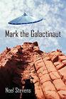 Mark the Galactinaut by Stevens Noel Stevens (Paperback / softback, 2010)