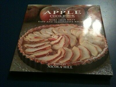 The Apple Cookbook: More Than Sixty Easy, Imaginative Recipes by Nicola Hill...