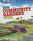 How Community Gardens Work by Louise Spilsbury (Hardback, 2013)