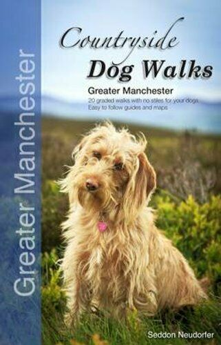 Countryside Dog Walks - Greater Manchester 20 Graded Walks with... 9780993192319