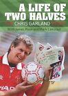 A Life of Two Halves: The Chris Garland Story by James Ryan, Mark Leesdad, Chris Garland (Hardback, 2008)