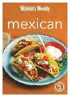 Mexican: Burritos, Salsas, Chillis, Tacos and Quesadillas from the Legendary Test Kitchen by Bauer Media Books (Paperback, 2013)