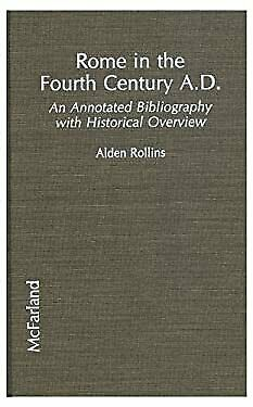 Rome in the Fourth Century A. D. : An Annotated Bibliography with Historical Ove