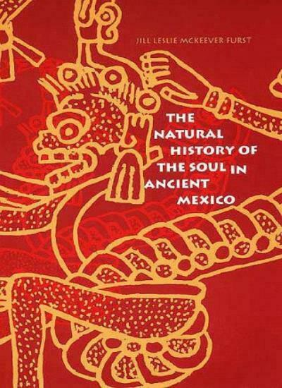The Natural History of the Soul in Ancient Mexico. Furst, Mck 9780300072600.#*=