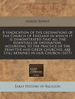 A Vindication of the Ordinations of the Church of England in Which It Is Demonstrated That All the Essentials of Ordination, According to the Practice of the Primitive and Greek Churches, Are Still Retained in Our Church (1677) by Gilbert Burnet (Paperback / softback, 2011)