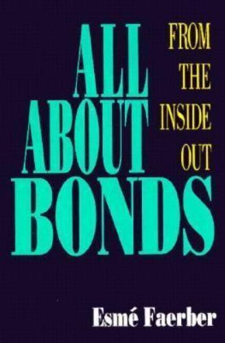 All About Bonds: From the Inside Out by Faerber, Esme