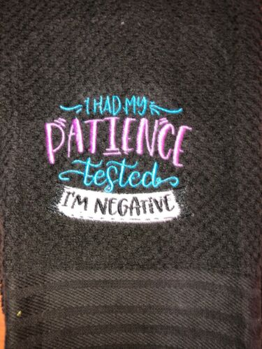Details about  /Embroidered Black Kitchen Hand Towel I had my Patience Tested I/'m Negative