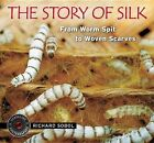 The Story of Silk: From Worm Spit to Woven Scarves by Richard Sobol (Hardback, 2012)