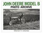 Photo Archive: John Deere Model B Photo Archive : The Unstyled and Styled Model B by P. A Letourneau (1993, Paperback)
