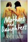 Mothers and Daughters by Kylie Ladd (Paperback, 2014)