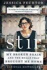 Stir : A True Story of Food, Family, and Recovery from a Ruptured Brain Aneurysm by Jessica Fechtor (2015, Hardcover)