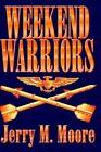 Weekend Warriors by Jerry M Moore 9780759637092 Hardback 2002