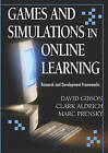 Games and Simulations in Online Learning: Research and Development Frameworks by David Gibson, Clark Aldrich, Marc Prensky (Hardback, 2006)