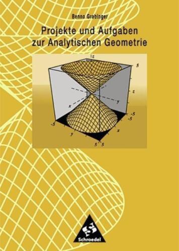 1 von 1 - Projekte und Aufgaben zur Analytischen Geometrie von Benno Grabinger (1999,...