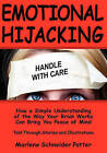 Emotional Hijacking: How a Simple Understanding of the Way Your Brain Works Can Bring You Peace of Mind by Marlene Schneider Potter (Paperback / softback, 2009)