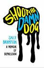 Shoot the Damn Dog: A Memoir of Depression by Sally Brampton (Hardback, 2008)