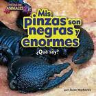 MIS Pinzas Son Negras y Enormes (Scorpion) by Joyce L Markovics (Hardback, 2016)