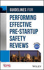 Guidelines for Performing Effective Pre-startup Safety Reviews by Center for Chemical Process Safety (CCPS) (Hardback, 2007)