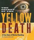 The Secret of the Yellow Death: A True Story of Medical Sleuthing by Suzanne Jurmain (Hardback, 2009)
