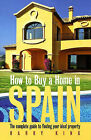 How to Buy a Home in Spain: The Complete Guide to Finding Your Ideal Property by Harry King (Paperback, 2005)