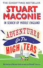 Adventures on the High Teas: In Search of Middle England by Stuart Maconie (Paperback, 2010)