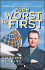 From Worst to First: Behind the Scenes of Continental's Remarkable Comeback by Gordon Bethune (Paperback, 1999)