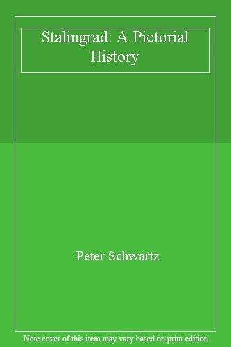 Stalingrad: A Pictorial History By Peter Schwartz