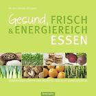 Gesund, frisch & energiereich essen von Yvonne Höflinger (2011, Gebundene Ausgabe)