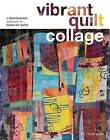 Vibrant Quilt Collage: A Spontaneous Approach to Fused Art Quilts by Bethan Ash (Paperback / softback)
