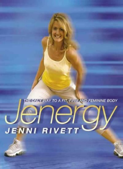 Jenergy: The Only Way to a Fit, Firm and Feminine Body By Jenni Rivett