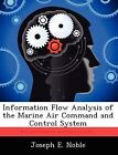 Information Flow Analysis of the Marine Air Command and Control System by Joseph E Noble (Paperback / softback, 2012)
