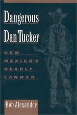 Dangerous Dan Tucker: New Mexico's Deadly Lawman, Bob Alexander, 0944383521, Boo